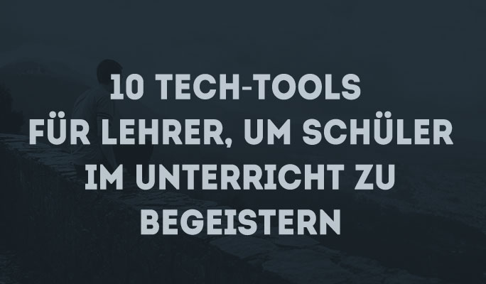 10 Tech-Tools für Lehrer, um Schüler im Unterricht zu begeistern
