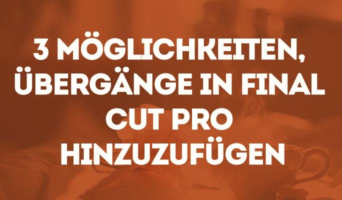 3 Möglichkeiten Übergänge in Final Cut Pro hinzuzufügen