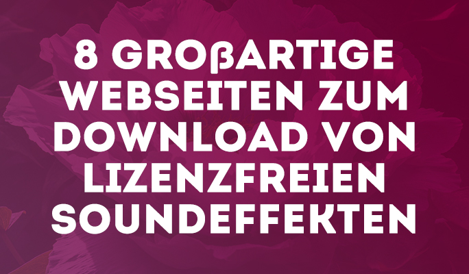 8 großartige Webseiten zum Download von lizenzfreien Soundeffekten