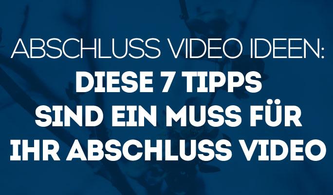 Abschluss Video Ideen: Diese 7 Tipps sind ein Muss für Ihr Abschluss Video