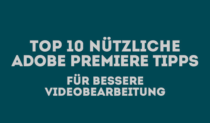 Top 6 nützliche Adobe Premiere Tipps für bessere Videobearbeitung