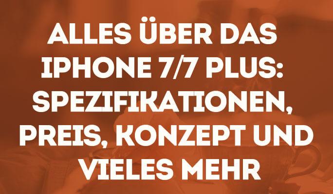 Alles über das iPhone 7/7 plus: Spezifikationen, Preis, Konzept und vieles mehr