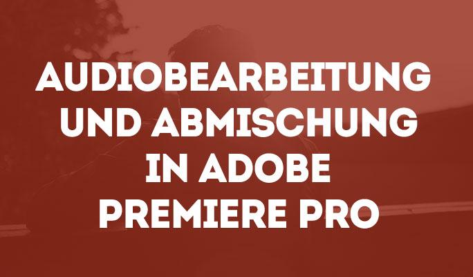 Audiobearbeitung und Abmischung in Adobe Premiere Pro