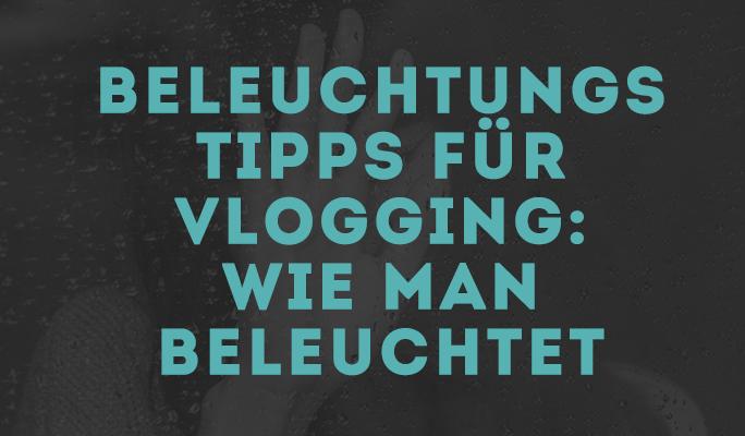 Beleuchtungs Tipps für Vlogging: Wie man beleuchtet