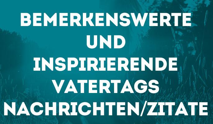 Bemerkenswerte und inspirierende Vatertags Nachrichten/Zitate