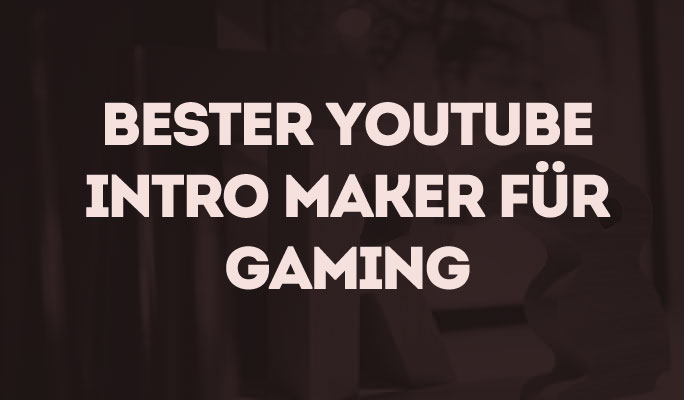 Bester YouTube Intro Maker für Gaming