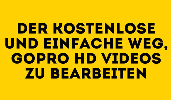 Der kostenlose und einfache Weg, GoPro-HD-Videos zu bearbeiten