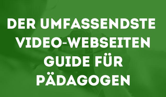 Der umfassendste Video-Webseiten Guide für Pädagogen