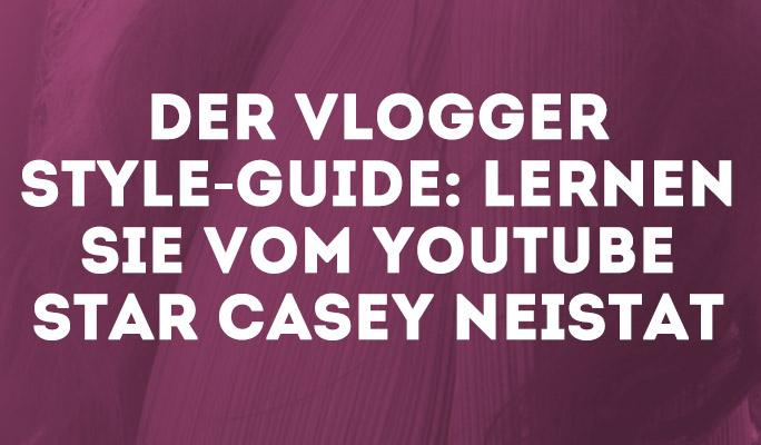 Der Vlogger Style-Guide: Lernen Sie vom YouTube Star Casey Neistat