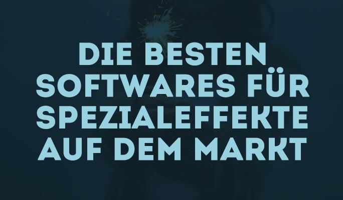 Die besten Softwares für Spezialeffekte auf dem Markt