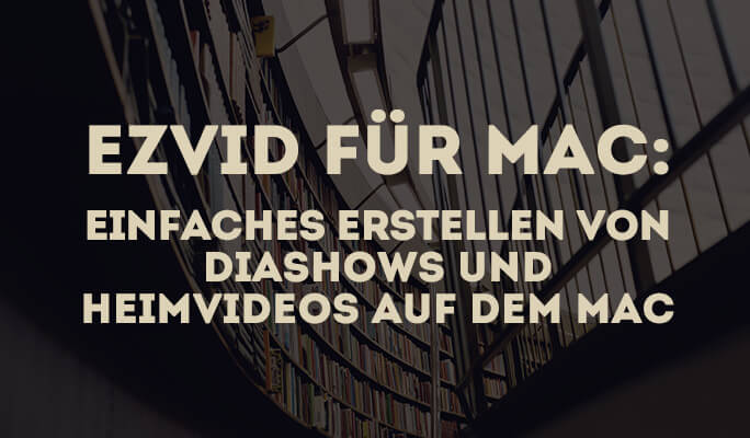 Ezvid für Mac: Einfaches Erstellen von Diashows und Heimvideos auf dem Mac