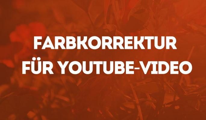 Video Farbkorrektur für einen schöneren YouTube Auftritt