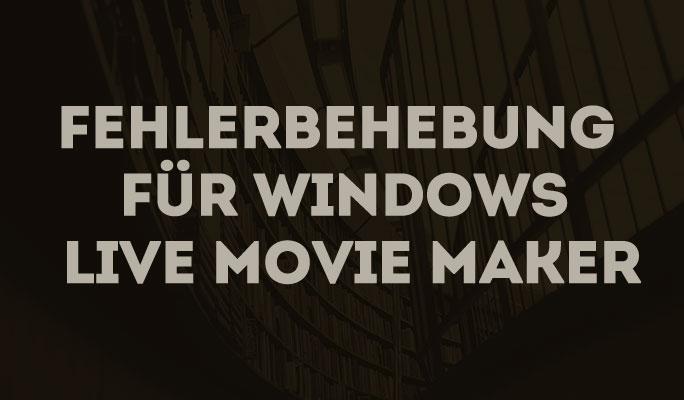 Fehlerbehebung für Windows Live Movie Maker
