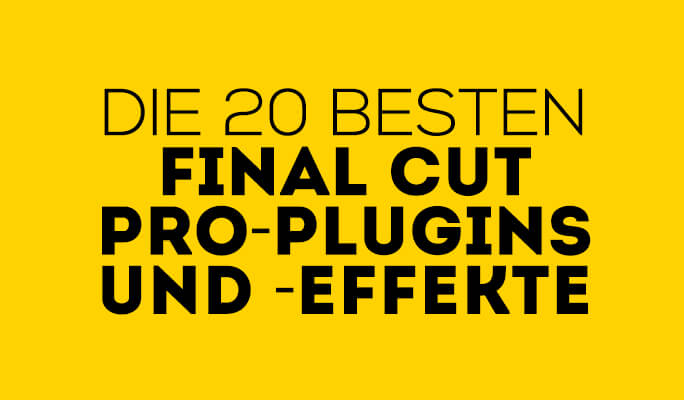 20 Final Cut Pro-Plugins und -Effekte, die Sie haben müssen