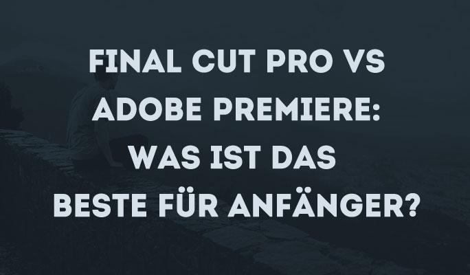 Final Cut Pro VS Adobe Premiere: Was ist das Beste für Anfänger?