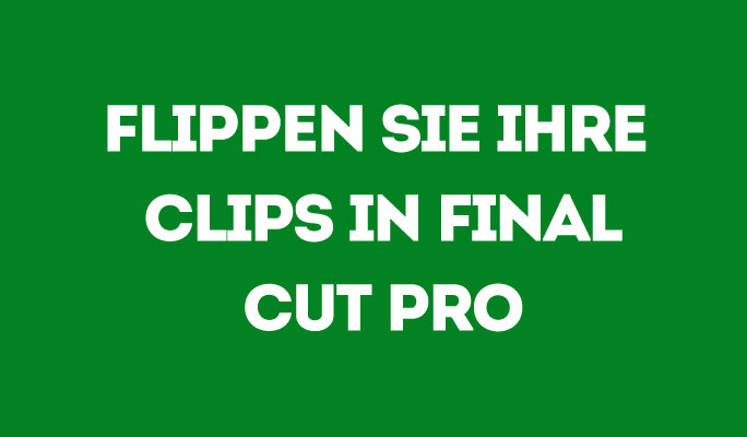 Flip deinen Clip in Final Cut Pro