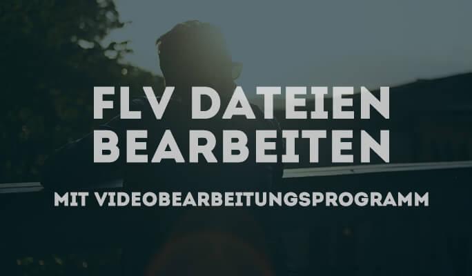 Wie Sie mit FLV-Bearbeitungsprogramm FLV bearbeiten