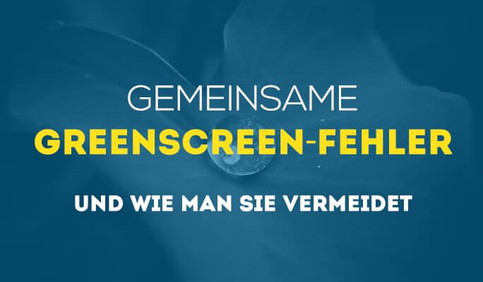 Die 10 häufigsten Greenscreen Fehler und wie Sie sie vermeiden