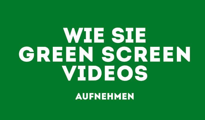 Wie Sie Green Screen Videos machen