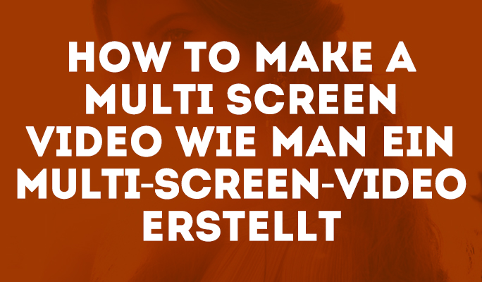 How to Make a Multi Screen Video	Wie man ein Multi-Screen-Video erstellt