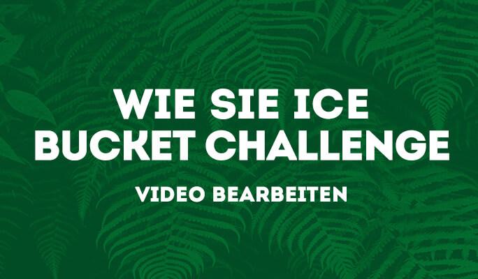 Ice Bucket Challenge Video bearbeiten