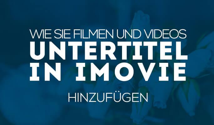 Filmen und Videos Untertitel in iMovie hinzufügen