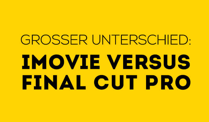 Vergleich: iMovie vs Final Cut Pro X