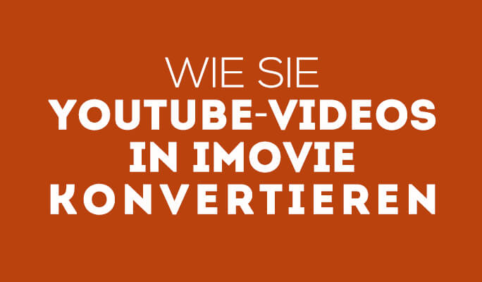 Wie Sie YouTube-Videos  in iMovie konvertieren