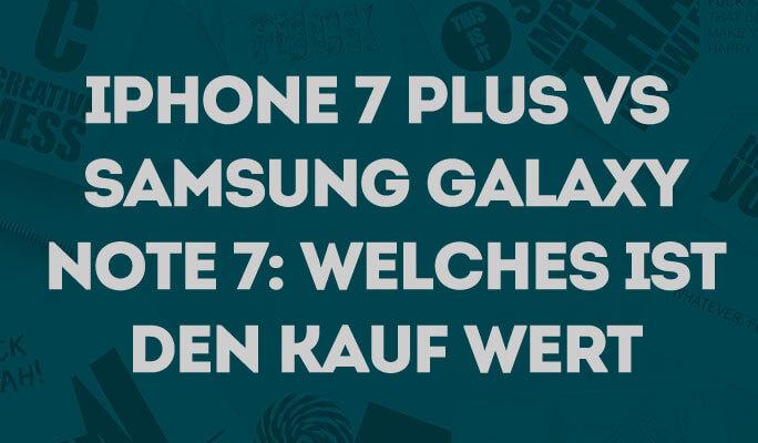 iPhone 7 Plus vs Samsung Galaxy Note 7: Welches ist den Kauf wert