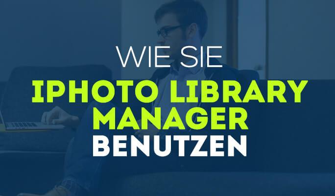 Wie Sie iPhoto Library Manager benutzen
