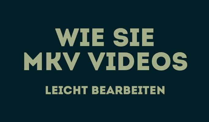 Wie Sie MKV bearbeiten mit MKV Videobearbeitungsprogramm