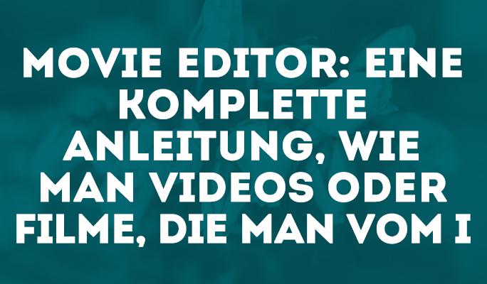 Movie Editor: Eine komplette Anleitung, wie man Videos oder Filme, die man vom I