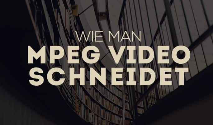Wie man MPEG Video schneidet