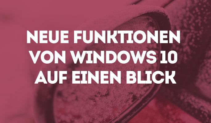 Neue Funktionen von Windows 10 auf einen Blick