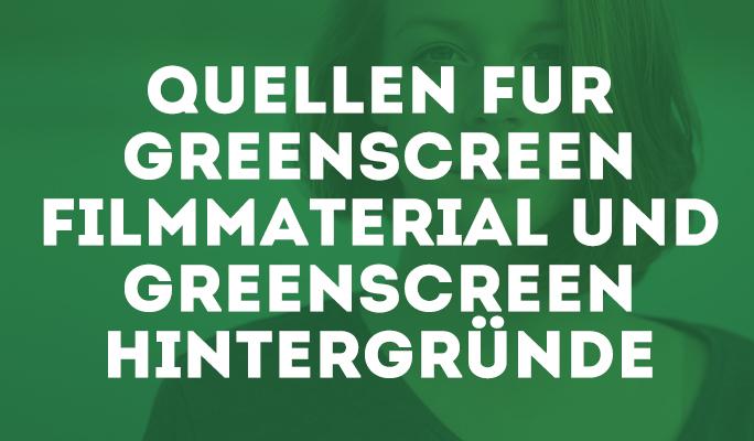 Quellen für Greenscreen Filmmaterial und Greenscreen Hintergründe