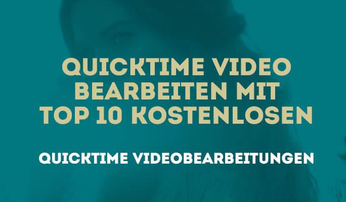 Quicktime Video bearbeiten mit Top 10 kostenlosen QuickTime Videobearbeitungen