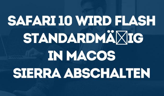 Safari 10 wird Flash standardmäßig in MacOs Sierra abschalten