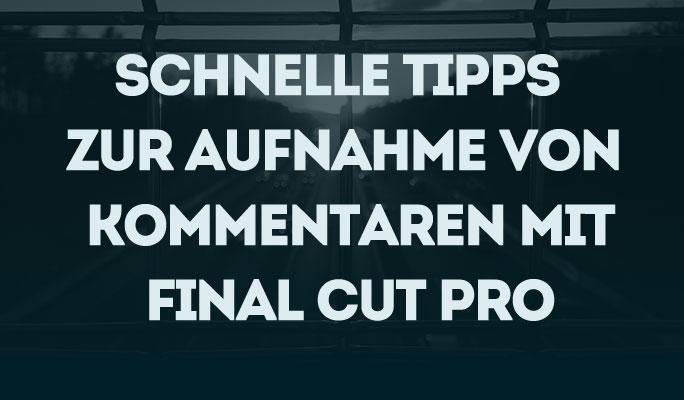 Schnelle Tipps zur Aufnahme von Kommentaren mit Final Cut Pro