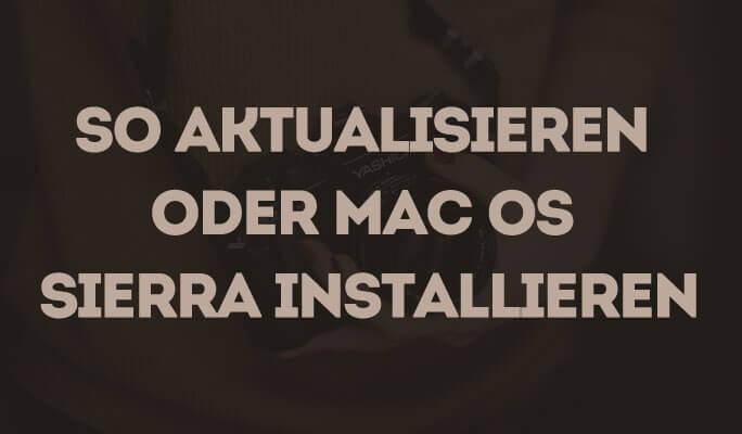 So aktualisieren oder Mac OS Sierra installieren