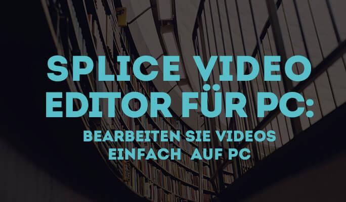 Splice Video Editor für PC: Bearbeiten Sie Videos einfach auf PC