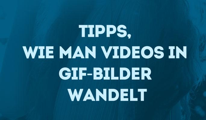 Tipps, wie man Videos in GIF-Bilder wandelt