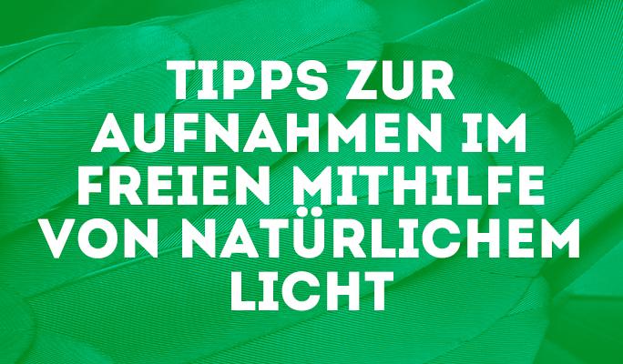 Tipps zur Aufnahmen im Freien mithilfe von natürlichem Licht