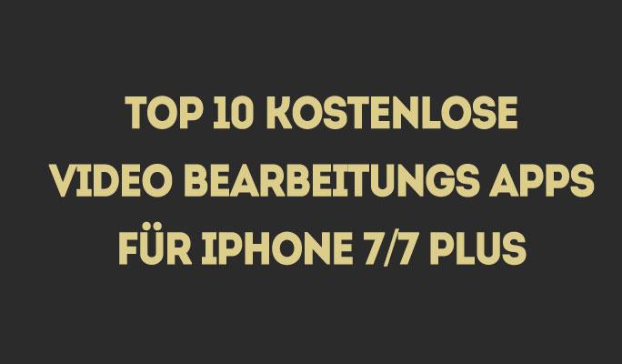 Top 10 kostenlose Videobearbeitungsapps für iPhone 7/7 plus