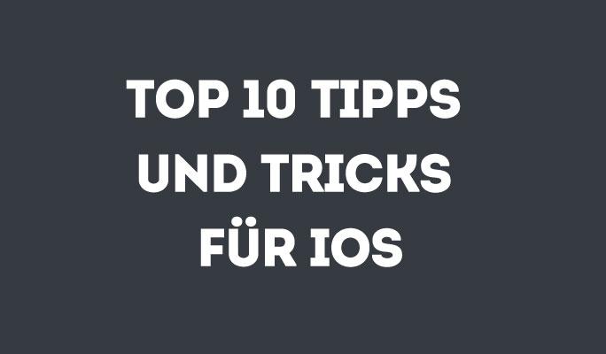 Top 10 iOS Tipps und Tricks