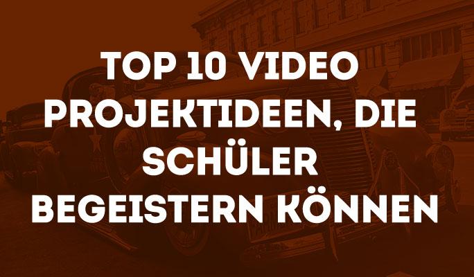 Top 10 Video Projektideen, die Schüler begeistern können