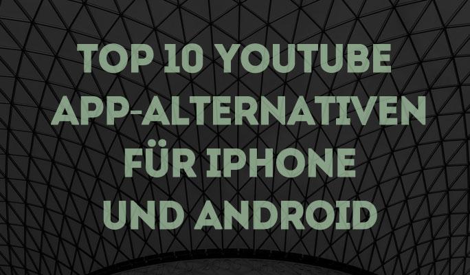 Top 10 YouTube App-Alternativen für iPhone und Android