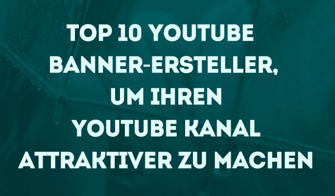 Top 10 YouTube Banner Maker<br />Attraktive Banner für Ihren YouTube-Kanal