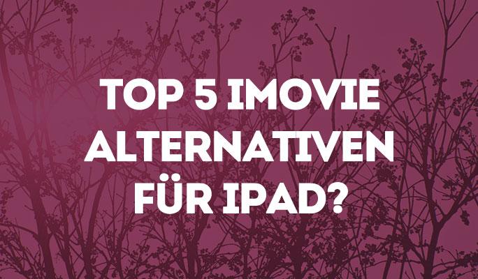 So verwenden Sie iMovie für Ihr iPad und die Top 5 iMovie Alternativen für iPad