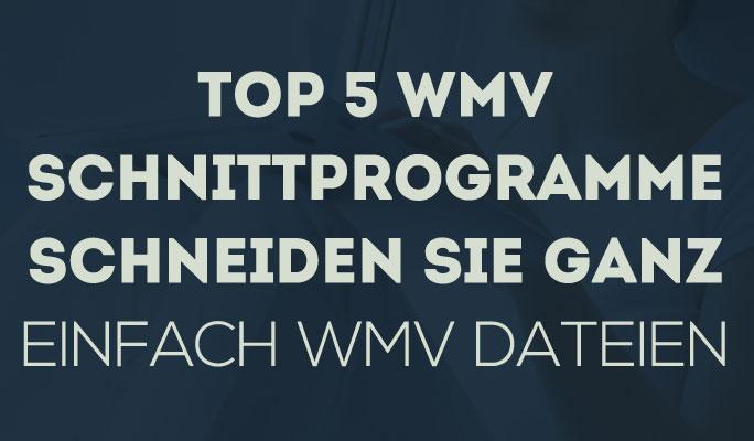 Top 5 WMV Schnittprogramme: Schneiden Sie ganz einfach WMV Dateien