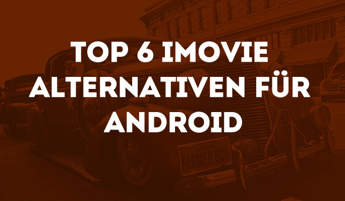 Top 6 iMovie Alternativen für Android